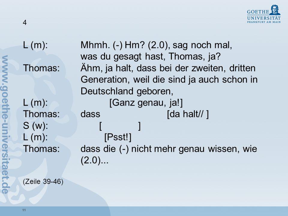 Thomas: dass [da halt// ] S (w): [ ] L (m): [Psst!]